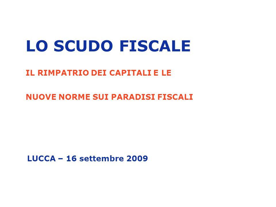 LO SCUDO FISCALE IL RIMPATRIO DEI CAPITALI E LE NUOVE NORME SUI PARADISI FISCALI LUCCA – 16 settembre 2009