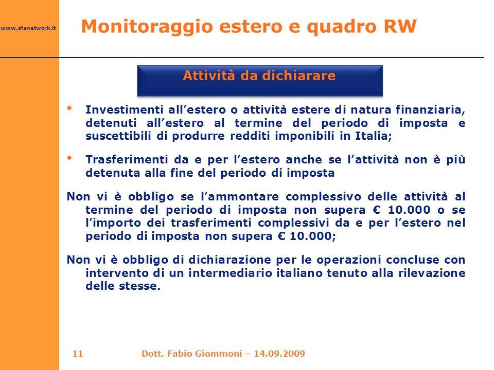 www.stsnetwork.it Monitoraggio estero e quadro RW Attività da dichiarare Investimenti all'estero o attività estere di natura finanziaria, detenuti all