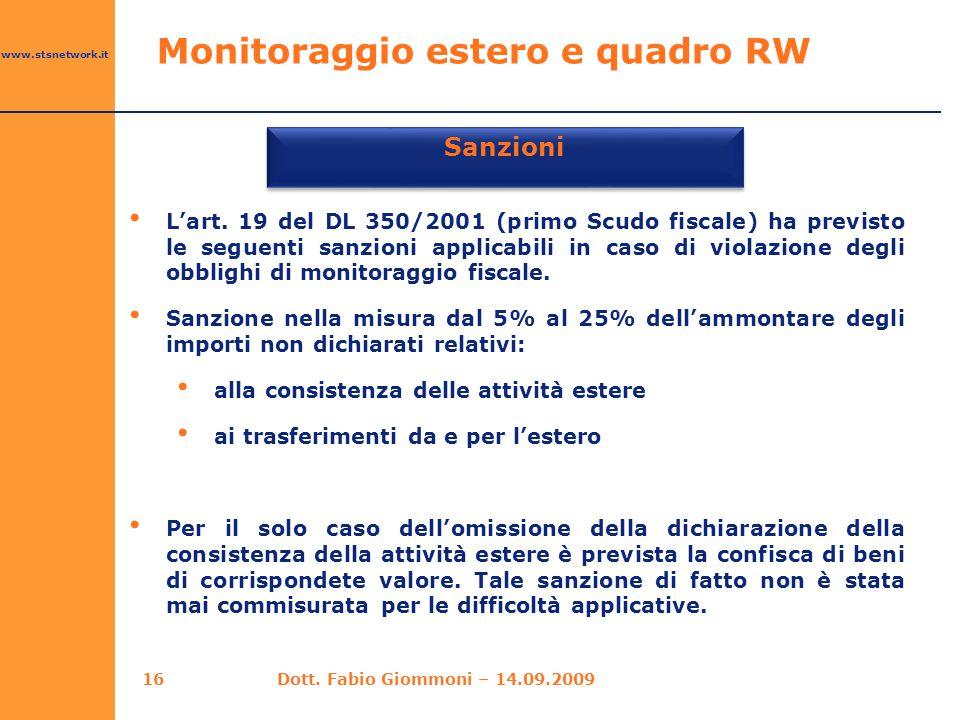 www.stsnetwork.it Monitoraggio estero e quadro RW Sanzioni L'art. 19 del DL 350/2001 (primo Scudo fiscale) ha previsto le seguenti sanzioni applicabil