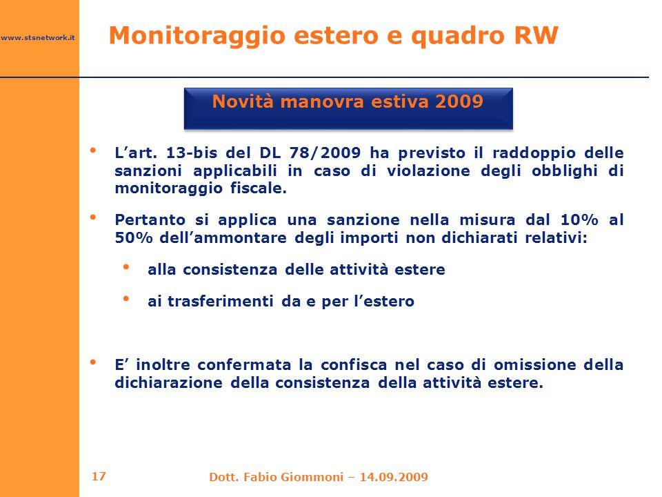 www.stsnetwork.it Monitoraggio estero e quadro RW Novità manovra estiva 2009 17 Dott. Fabio Giommoni – 14.09.2009 L'art. 13-bis del DL 78/2009 ha prev