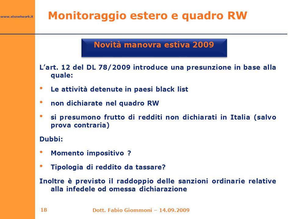 www.stsnetwork.it Monitoraggio estero e quadro RW Novità manovra estiva 2009 18 Dott. Fabio Giommoni – 14.09.2009 L'art. 12 del DL 78/2009 introduce u
