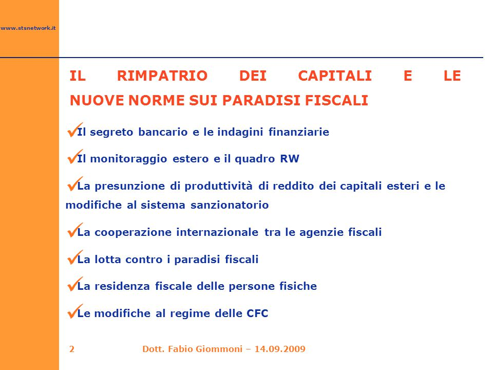 www.stsnetwork.it IL RIMPATRIO DEI CAPITALI E LE NUOVE NORME SUI PARADISI FISCALI 2Dott. Fabio Giommoni – 14.09.2009 Il segreto bancario e le indagini