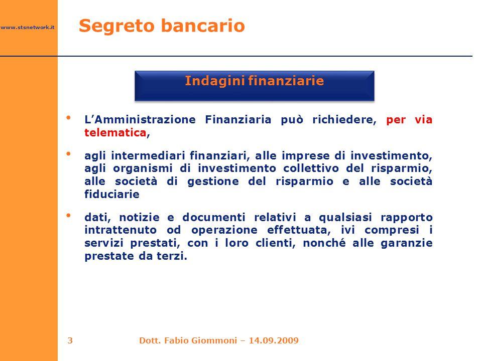 www.stsnetwork.it Indagini finanziarie L'Amministrazione Finanziaria può richiedere, per via telematica, agli intermediari finanziari, alle imprese di