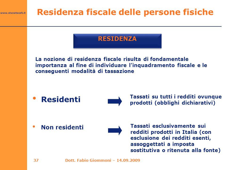 www.stsnetwork.it 37 RESIDENZA Residenti La nozione di residenza fiscale risulta di fondamentale importanza al fine di individuare l'inquadramento fis