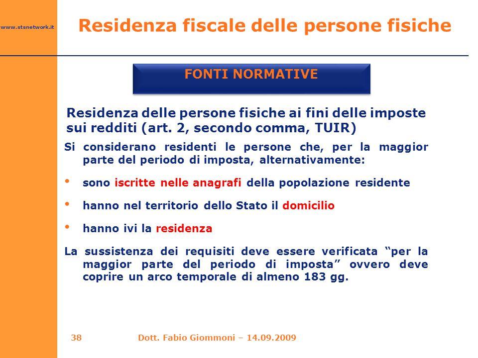 www.stsnetwork.it Residenza delle persone fisiche ai fini delle imposte sui redditi (art. 2, secondo comma, TUIR) FONTI NORMATIVE Si considerano resid