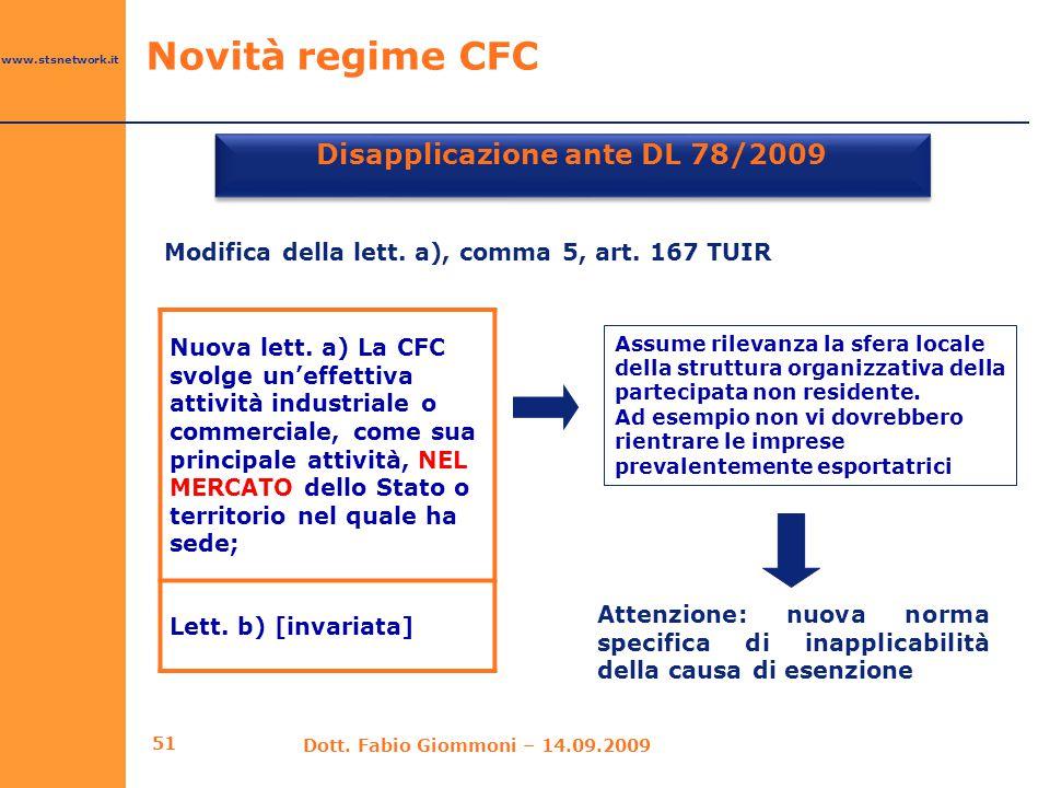 www.stsnetwork.it Disapplicazione ante DL 78/2009 Nuova lett. a) La CFC svolge un'effettiva attività industriale o commerciale, come sua principale at
