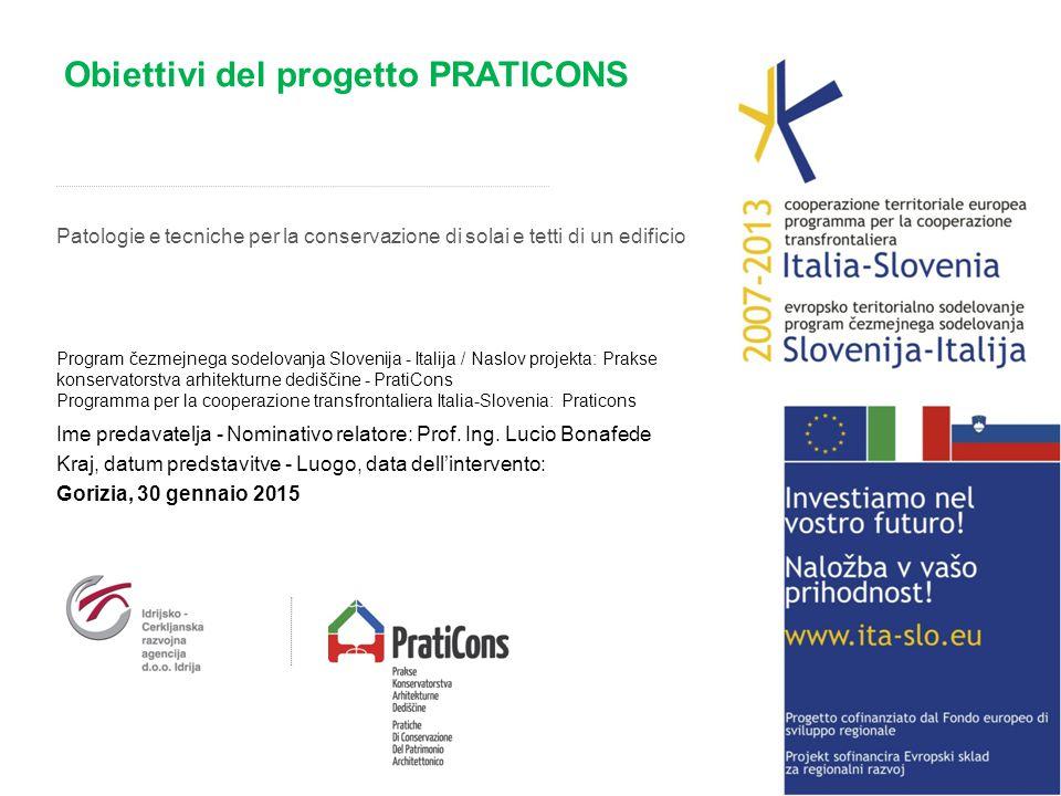 Obiettivi del progetto PRATICONS Ime predavatelja - Nominativo relatore: Prof. Ing. Lucio Bonafede Kraj, datum predstavitve - Luogo, data dell'interve