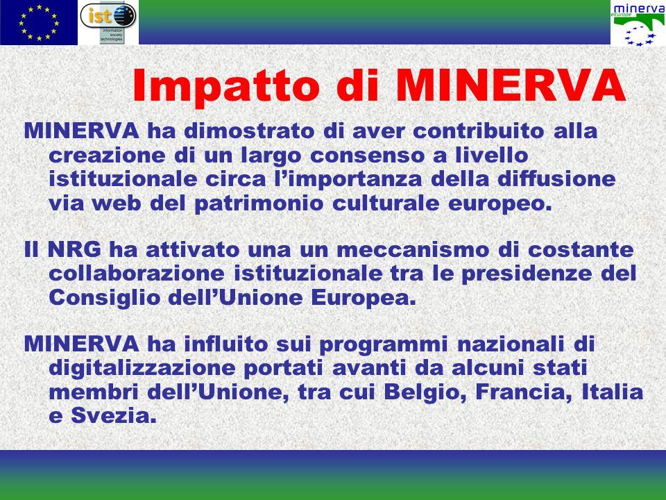 Impatto di MINERVA MINERVA ha dimostrato di aver contribuito alla creazione di un largo consenso a livello istituzionale circa l'importanza della diffusione via web del patrimonio culturale europeo.