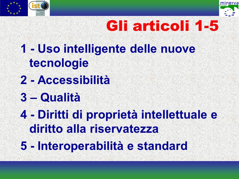 Gli articoli 1-5 1 - Uso intelligente delle nuove tecnologie 2 - Accessibilità 3 – Qualità 4 - Diritti di proprietà intellettuale e diritto alla riservatezza 5 - Interoperabilità e standard