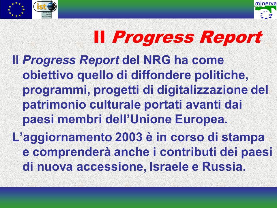 Il Progress Report Il Progress Report del NRG ha come obiettivo quello di diffondere politiche, programmi, progetti di digitalizzazione del patrimonio culturale portati avanti dai paesi membri dell'Unione Europea.
