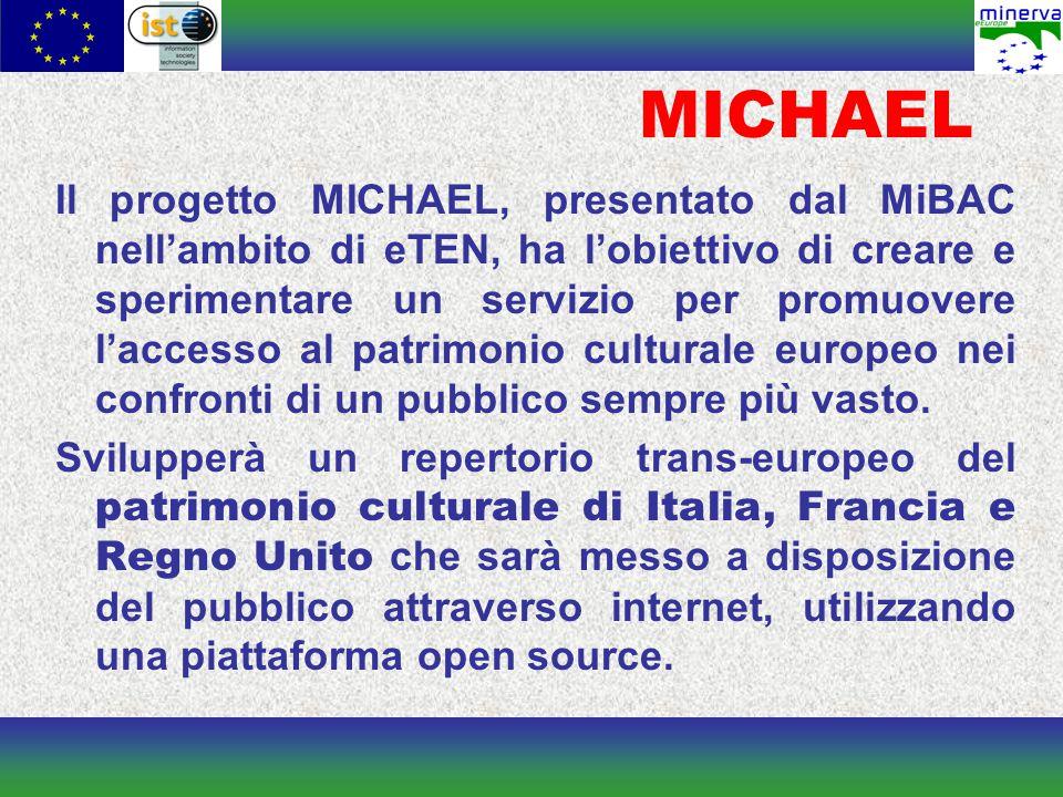 MICHAEL Il progetto MICHAEL, presentato dal MiBAC nell'ambito di eTEN, ha l'obiettivo di creare e sperimentare un servizio per promuovere l'accesso al patrimonio culturale europeo nei confronti di un pubblico sempre più vasto.