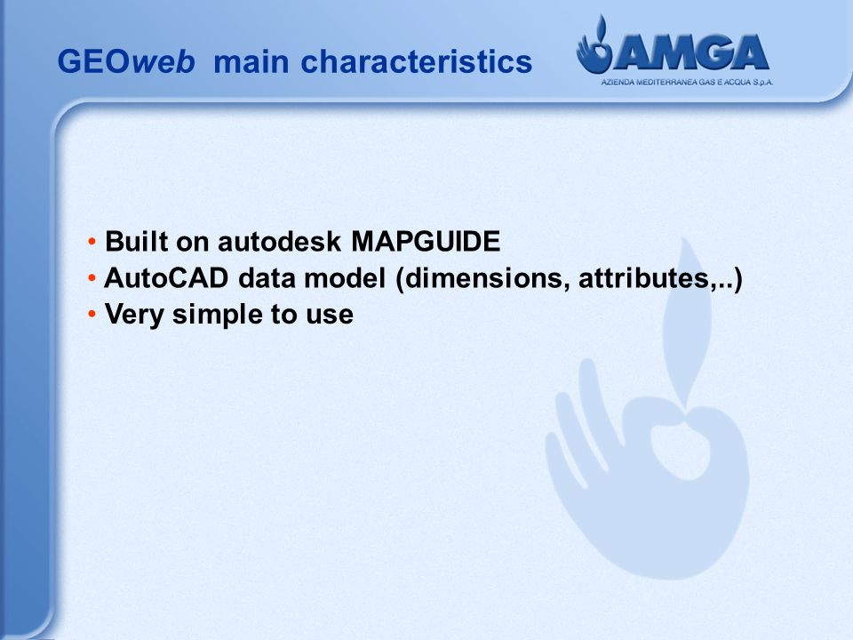 Built on autodesk MAPGUIDE AutoCAD data model (dimensions, attributes,..) Very simple to use GEOweb main characteristics