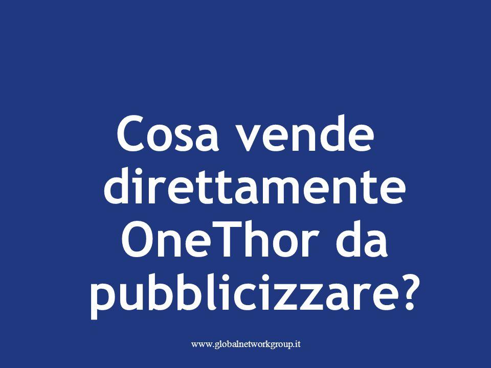 www.globalnetworkgroup.it Cosa vende direttamente OneThor da pubblicizzare