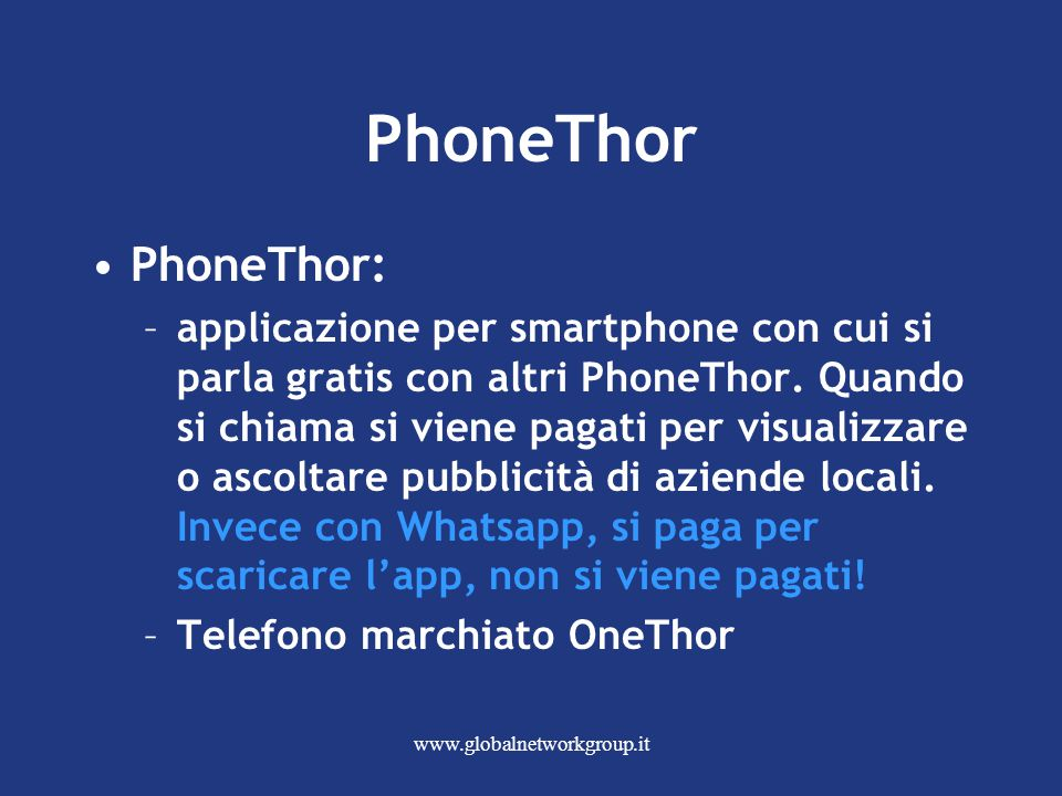 www.globalnetworkgroup.it PhoneThor PhoneThor: –applicazione per smartphone con cui si parla gratis con altri PhoneThor.