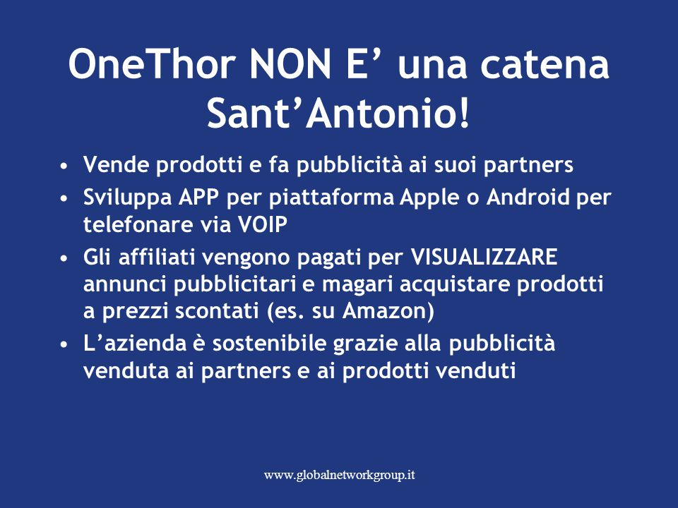 www.globalnetworkgroup.it OneThor NON E' una catena Sant'Antonio.