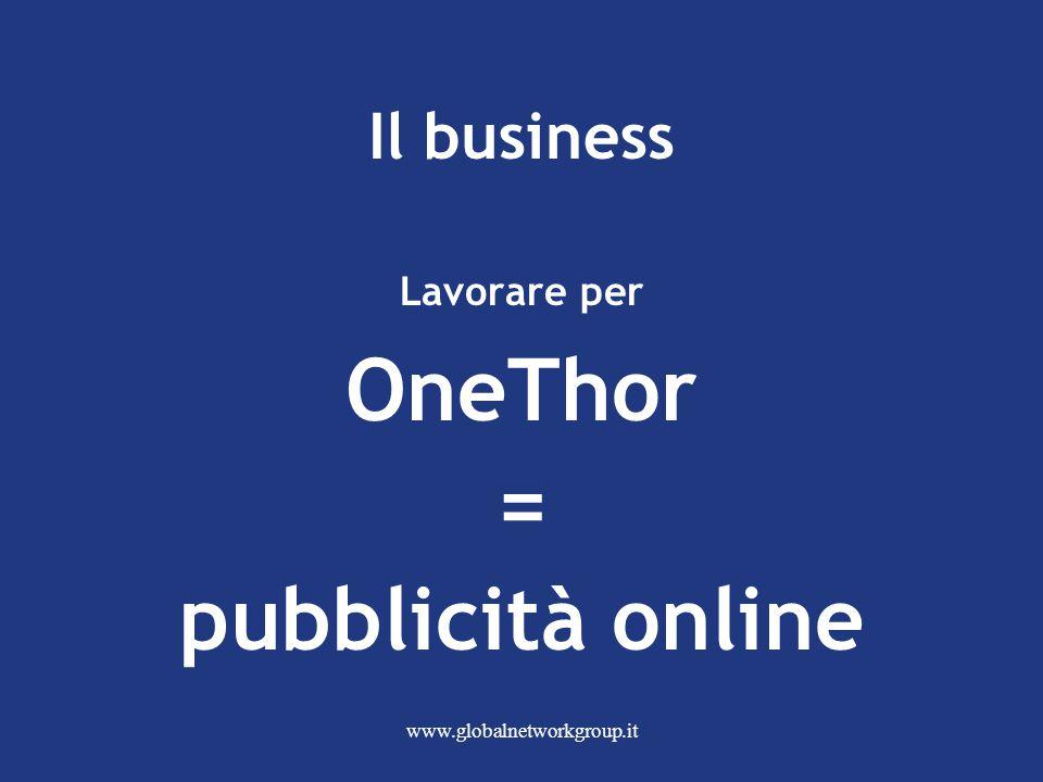 www.globalnetworkgroup.it Il business Lavorare per OneThor = pubblicità online