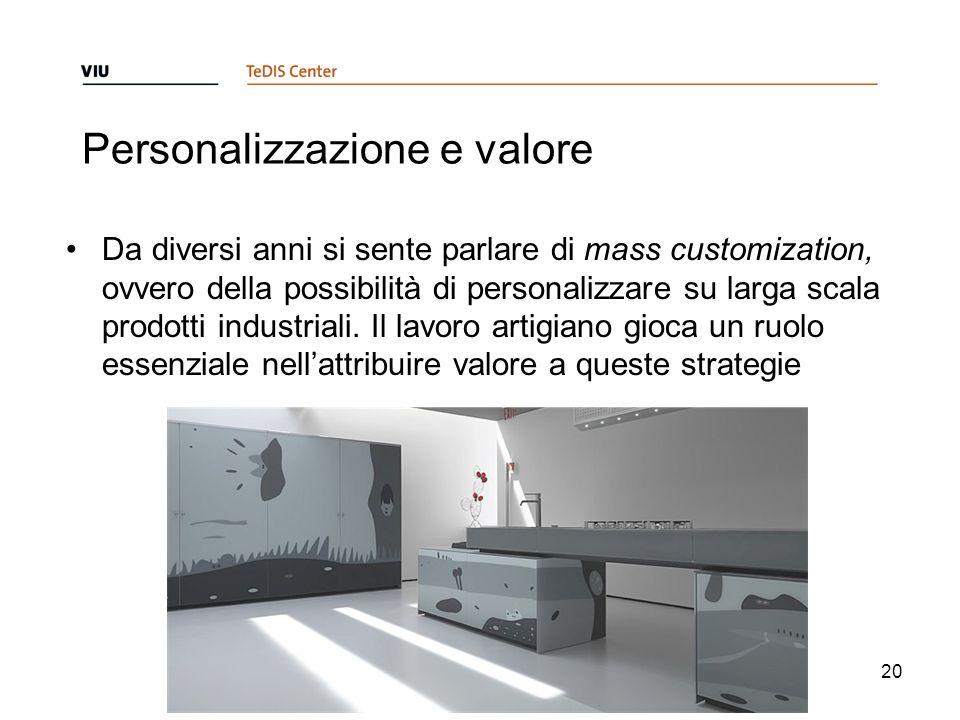 Personalizzazione e valore Da diversi anni si sente parlare di mass customization, ovvero della possibilità di personalizzare su larga scala prodotti industriali.