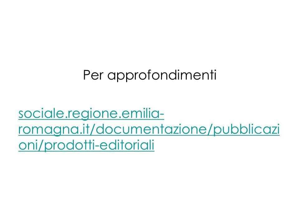 Per approfondimenti sociale.regione.emilia- romagna.it/documentazione/pubblicazi oni/prodotti-editoriali