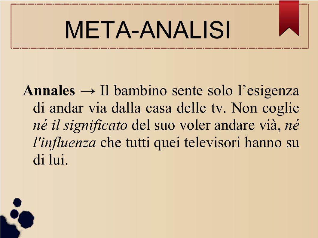 Annales → Il bambino sente solo l'esigenza di andar via dalla casa delle tv. Non coglie né il significato del suo voler andare vià, né l'influenza che