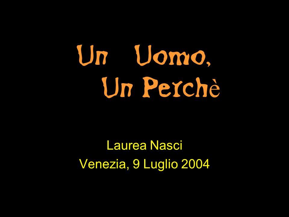 UnUomo, Un Perch è Laurea Nasci Venezia, 9 Luglio 2004