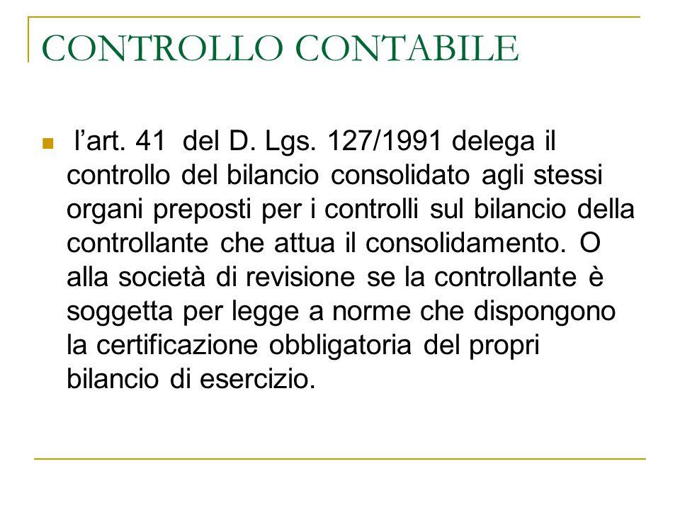 CONTROLLO CONTABILE l'art. 41 del D. Lgs. 127/1991 delega il controllo del bilancio consolidato agli stessi organi preposti per i controlli sul bilanc