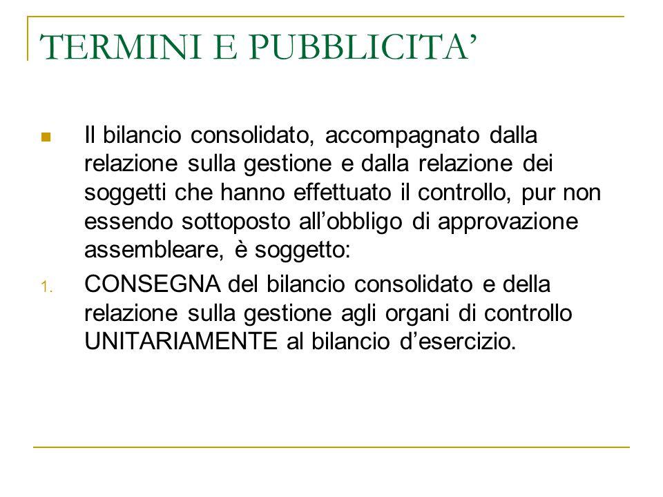 TERMINI E PUBBLICITA' Il bilancio consolidato, accompagnato dalla relazione sulla gestione e dalla relazione dei soggetti che hanno effettuato il cont