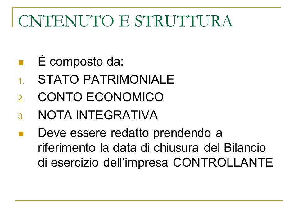 CNTENUTO E STRUTTURA È composto da: 1. STATO PATRIMONIALE 2. CONTO ECONOMICO 3. NOTA INTEGRATIVA Deve essere redatto prendendo a riferimento la data d