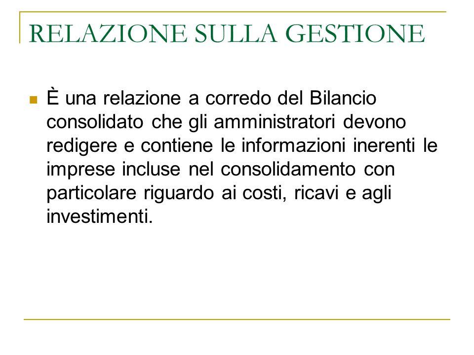 RELAZIONE SULLA GESTIONE È una relazione a corredo del Bilancio consolidato che gli amministratori devono redigere e contiene le informazioni inerenti