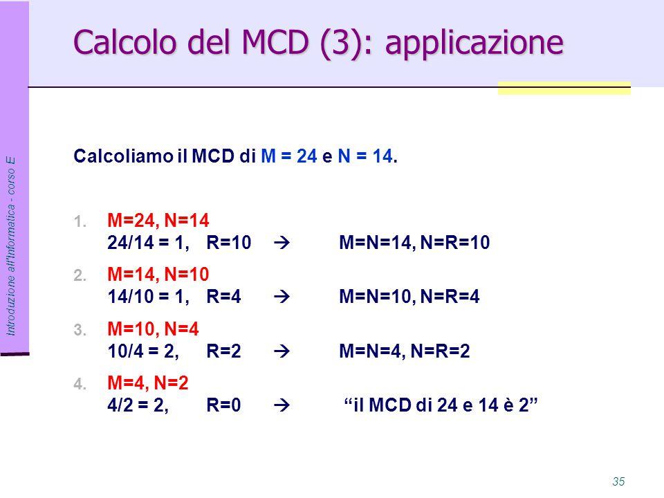 Introduzione all Informatica - corso E 35 Calcoliamo il MCD di M = 24 e N = 14.