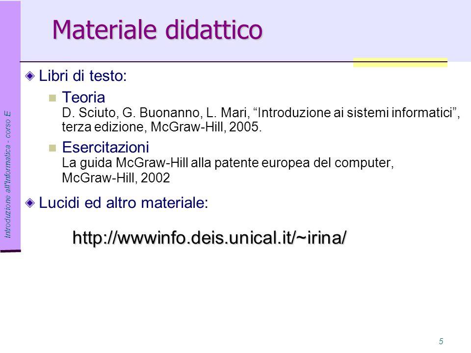 Introduzione all Informatica - corso E 5 Materiale didattico Libri di testo: Teoria D.