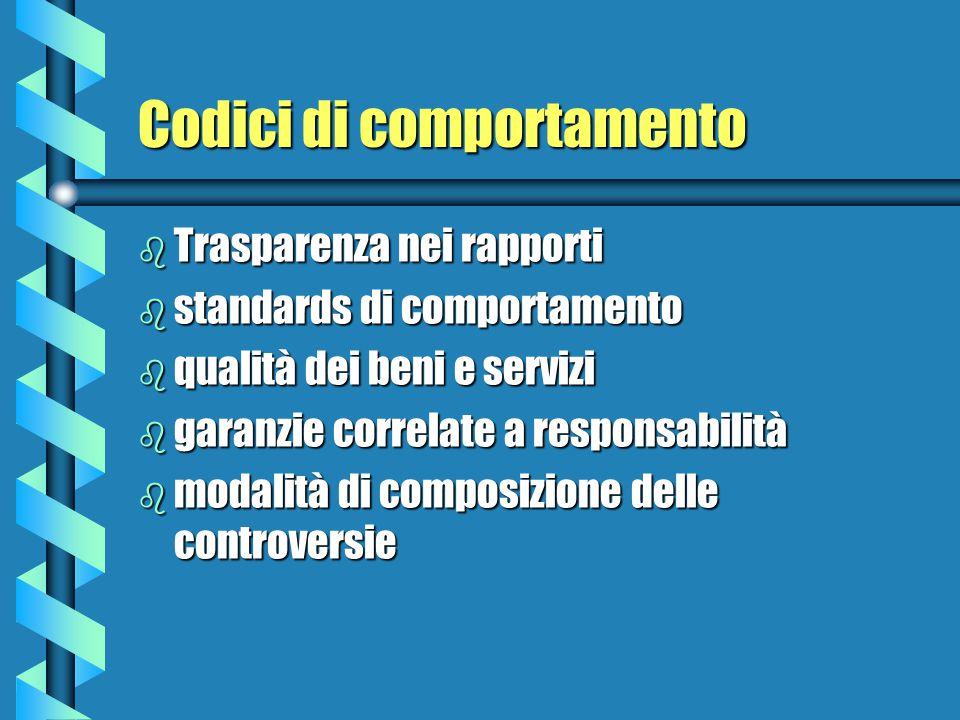 Codici di comportamento b Trasparenza nei rapporti b standards di comportamento b qualità dei beni e servizi b garanzie correlate a responsabilità b modalità di composizione delle controversie