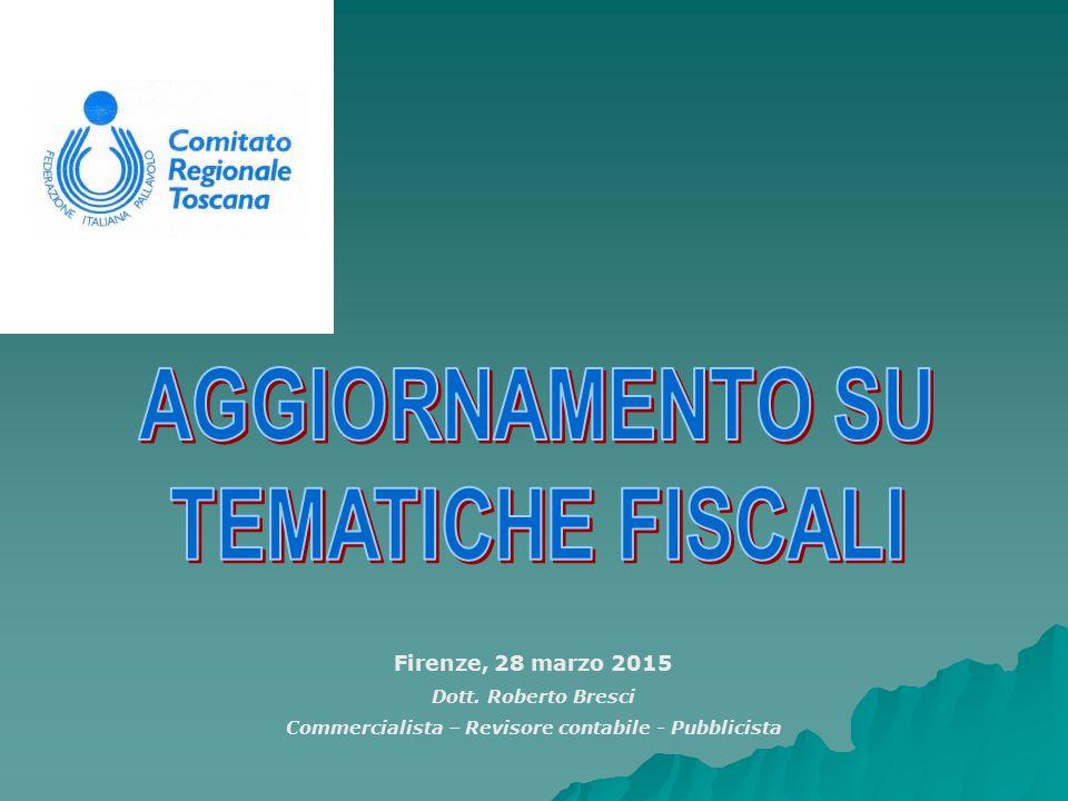 Firenze, 28 marzo 2015 Dott. Roberto Bresci Commercialista – Revisore contabile - Pubblicista