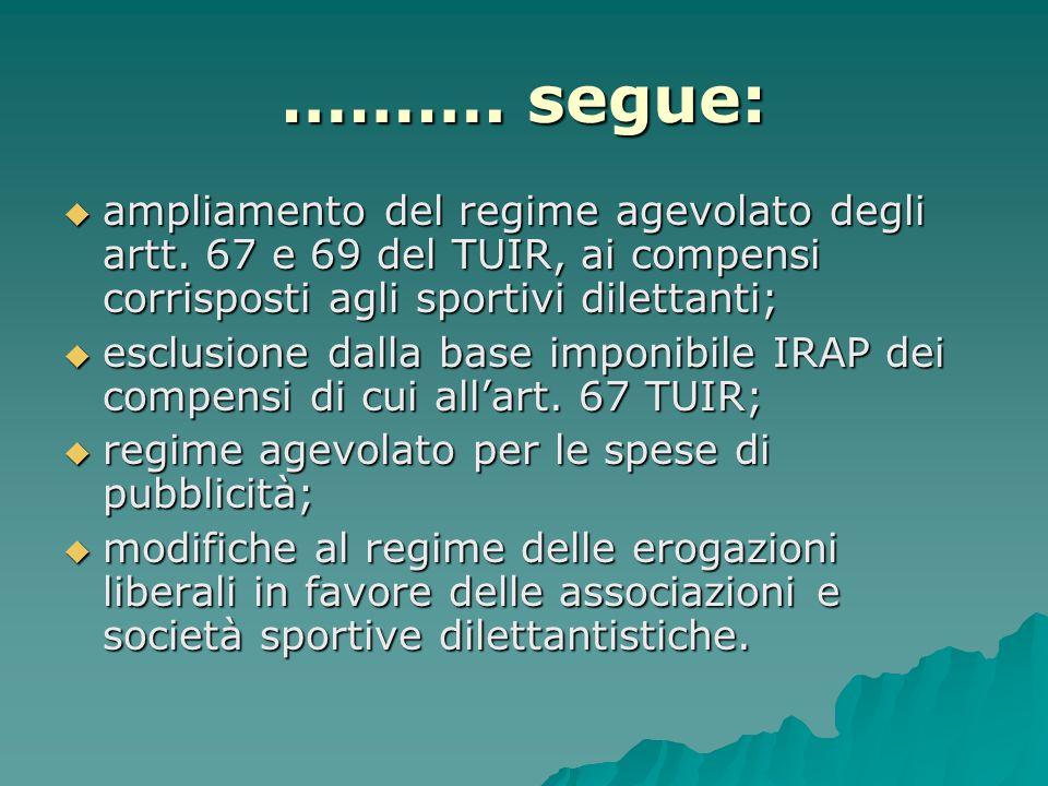 ………. segue:  ampliamento del regime agevolato degli artt. 67 e 69 del TUIR, ai compensi corrisposti agli sportivi dilettanti;  esclusione dalla base