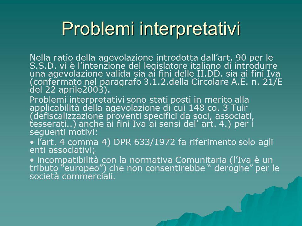 Problemi interpretativi Nella ratio della agevolazione introdotta dall'art. 90 per le S.S.D. vi è l'intenzione del legislatore italiano di introdurre