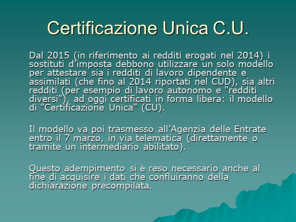 Certificazione Unica C.U. Dal 2015 (in riferimento ai redditi erogati nel 2014) i sostituti d'imposta debbono utilizzare un solo modello per attestare