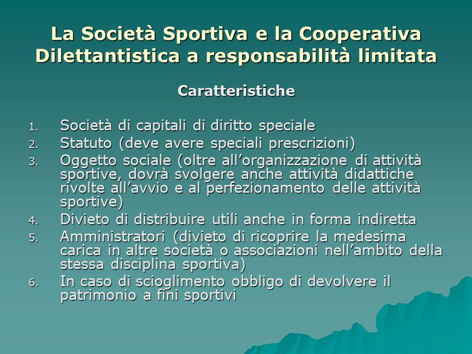 La Società Sportiva e la Cooperativa Dilettantistica a responsabilità limitata Caratteristiche 1. Società di capitali di diritto speciale 2. Statuto (