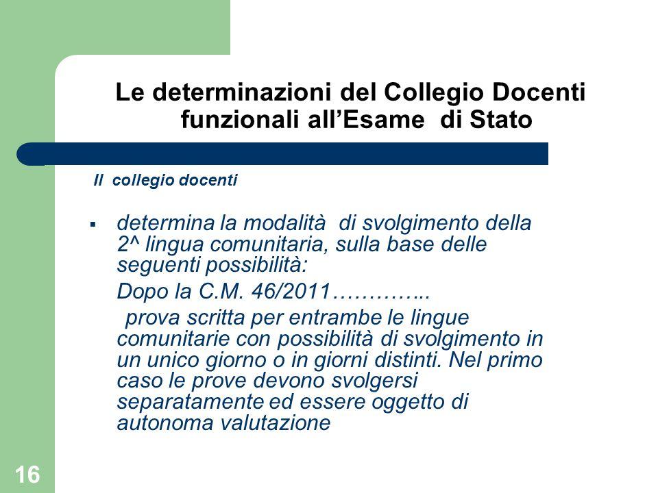 Le determinazioni del Collegio Docenti funzionali all'Esame di Stato Il collegio docenti  determina la modalità di svolgimento della 2^ lingua comuni