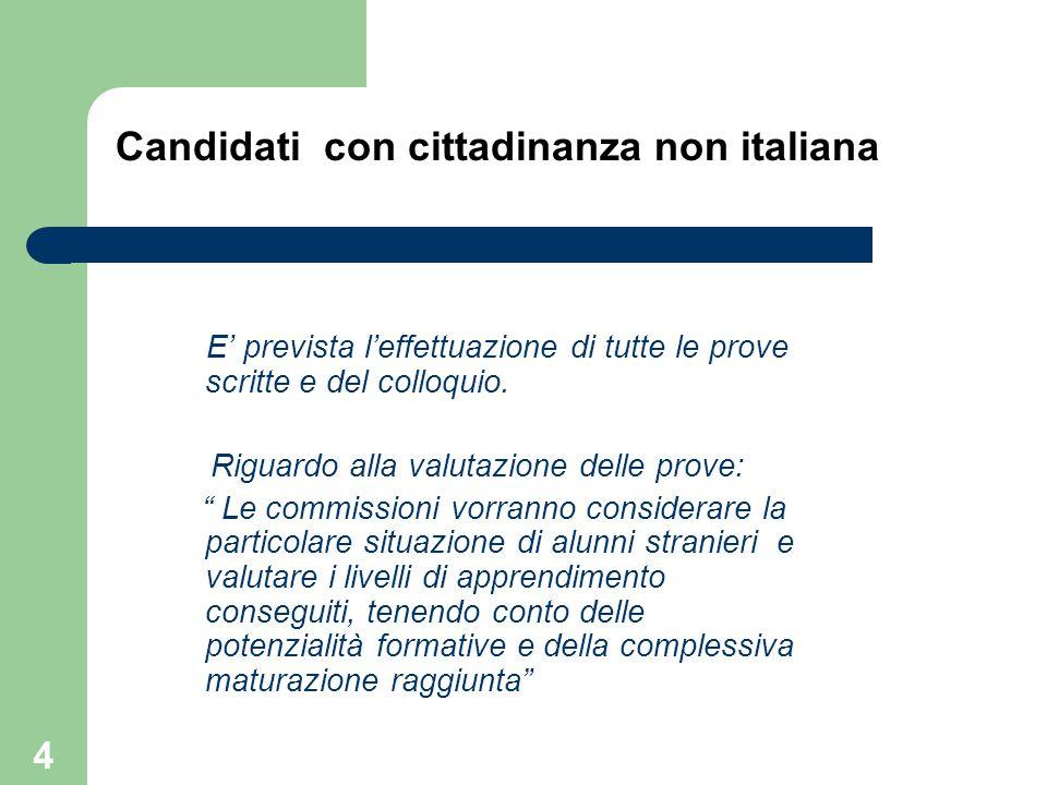 Candidati con cittadinanza non italiana E' prevista l'effettuazione di tutte le prove scritte e del colloquio. Riguardo alla valutazione delle prove: