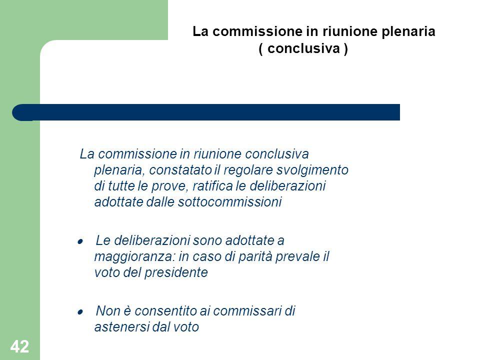La commissione in riunione conclusiva plenaria, constatato il regolare svolgimento di tutte le prove, ratifica le deliberazioni adottate dalle sottoco