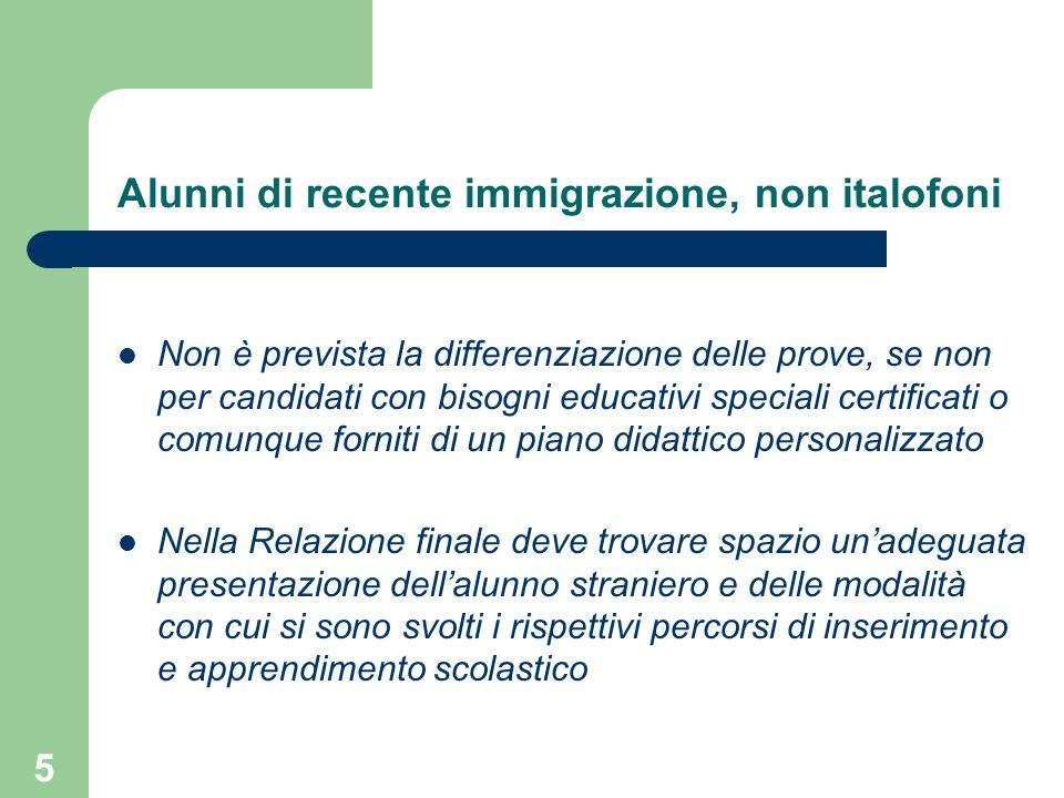 Alunni di recente immigrazione, non italofoni Non è prevista la differenziazione delle prove, se non per candidati con bisogni educativi speciali cert