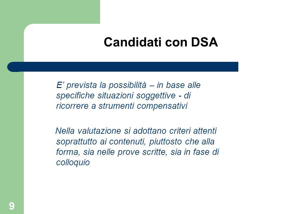 Candidati con DSA E' prevista la possibilità – in base alle specifiche situazioni soggettive - di ricorrere a strumenti compensativi Nella valutazione