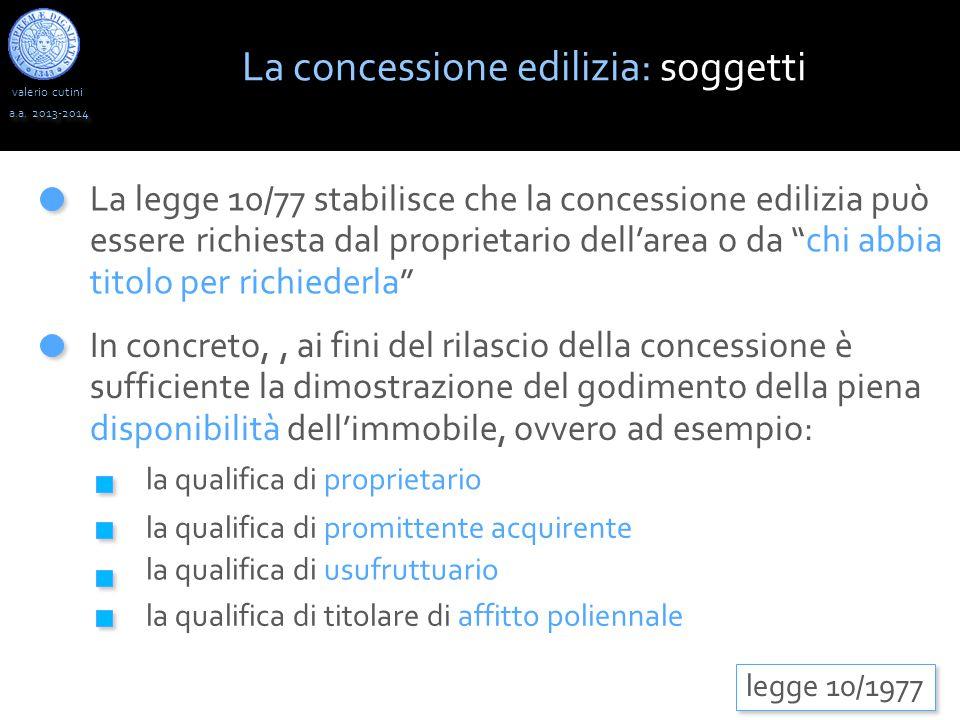 """valerio cutini a.a. 2013-2014 La legge 10/77 stabilisce che la concessione edilizia può essere richiesta dal proprietario dell'area o da """"chi abbia ti"""