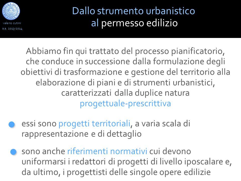 valerio cutini Dallo strumento urbanistico al permesso edilizio a.a. 2013-2014 Abbiamo fin qui trattato del processo pianificatorio, che conduce in su