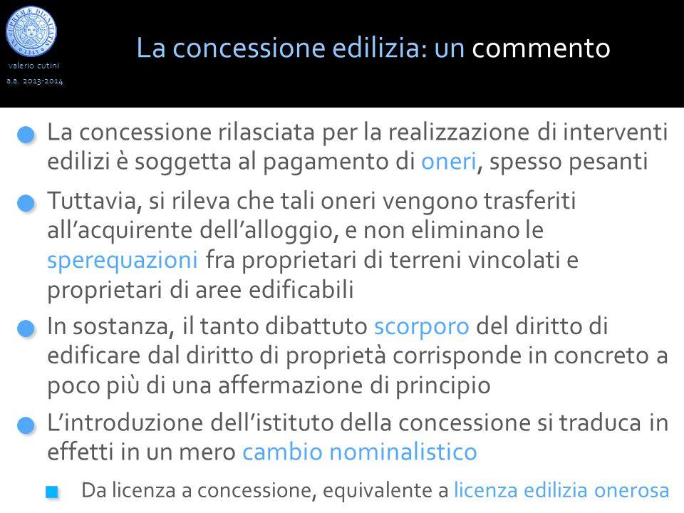 valerio cutini a.a. 2013-2014 La concessione rilasciata per la realizzazione di interventi edilizi è soggetta al pagamento di oneri, spesso pesanti La