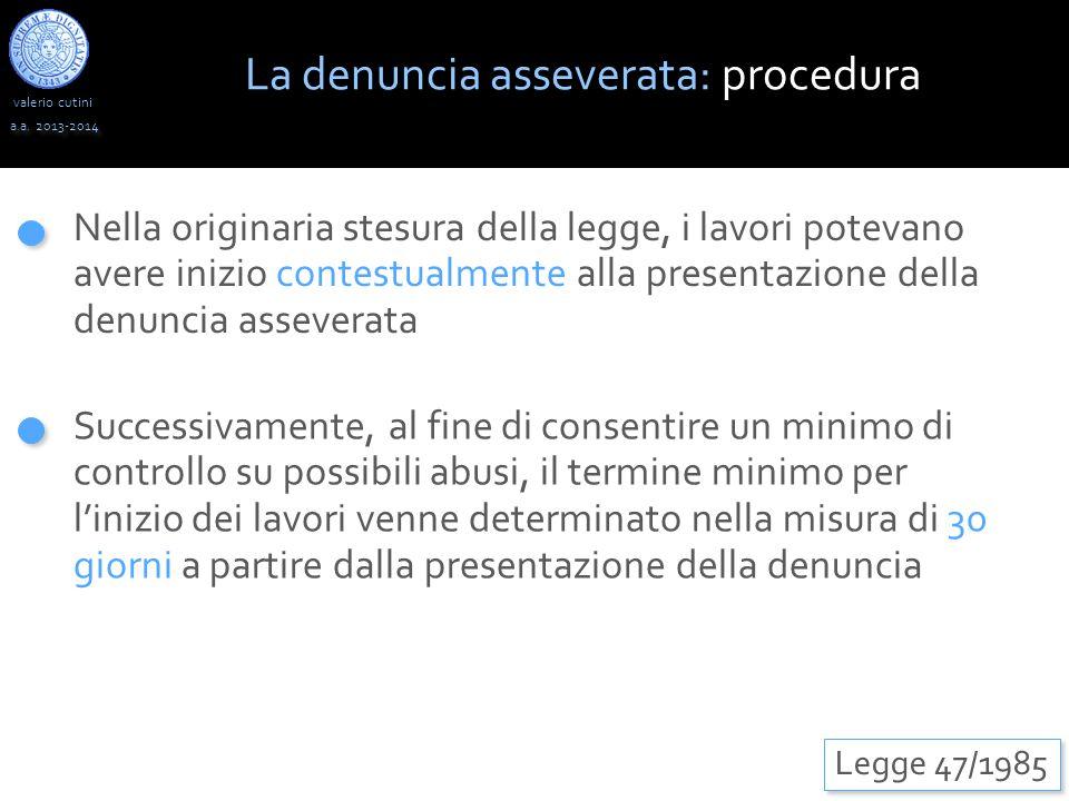valerio cutini a.a. 2013-2014 Nella originaria stesura della legge, i lavori potevano avere inizio contestualmente alla presentazione della denuncia a