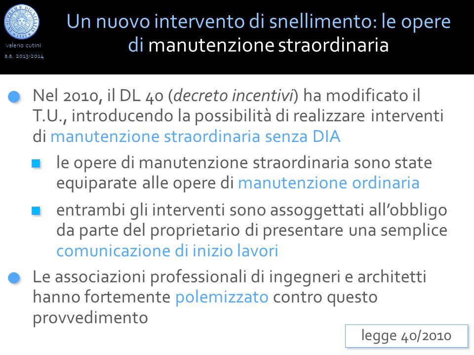 valerio cutini a.a. 2013-2014 Nel 2010, il DL 40 (decreto incentivi) ha modificato il T.U., introducendo la possibilità di realizzare interventi di ma