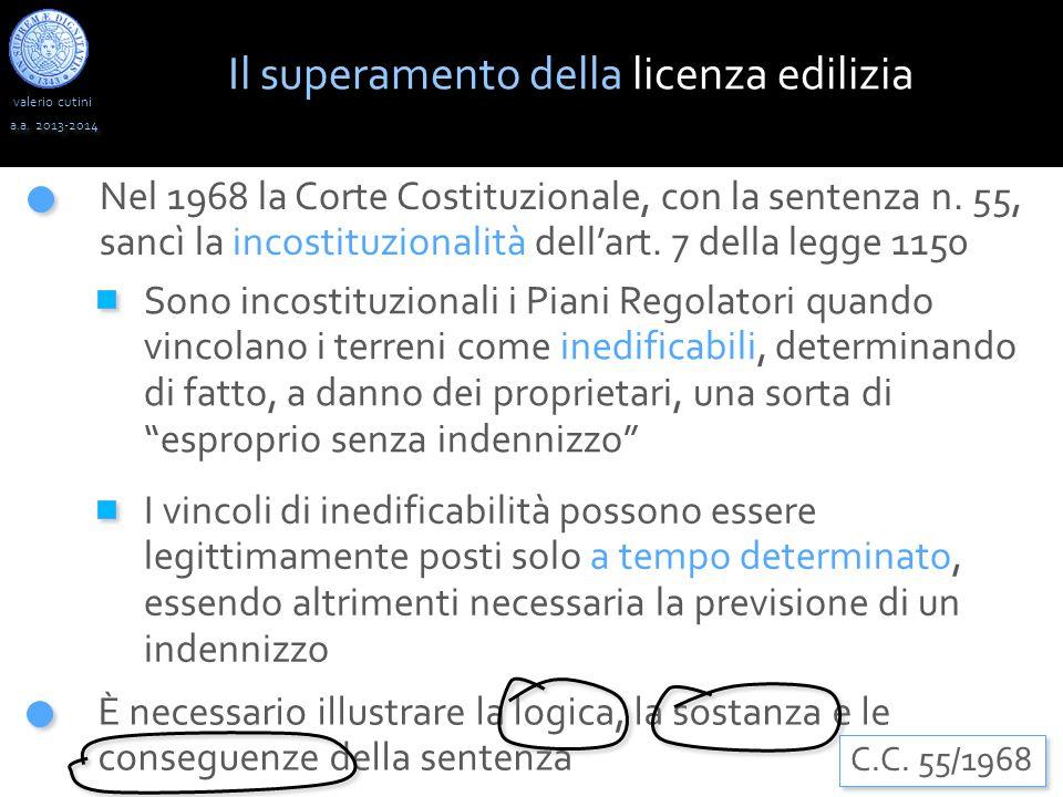 valerio cutini a.a. 2013-2014 Nel 1968 la Corte Costituzionale, con la sentenza n. 55, sancì la incostituzionalità dell'art. 7 della legge 1150 Sono i