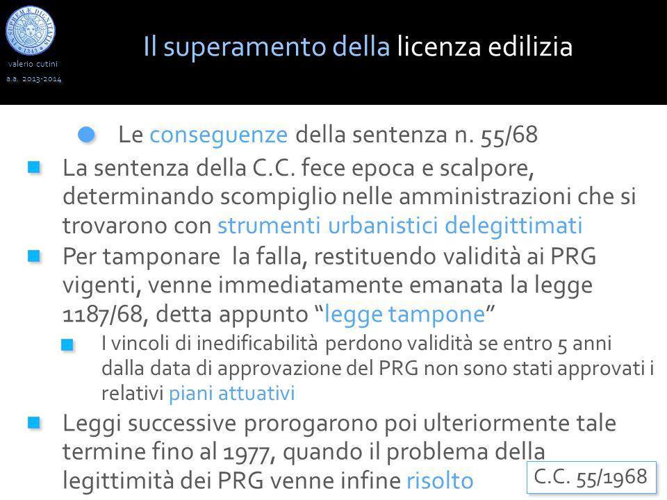 valerio cutini a.a. 2013-2014 Le conseguenze della sentenza n. 55/68 La sentenza della C.C. fece epoca e scalpore, determinando scompiglio nelle ammin