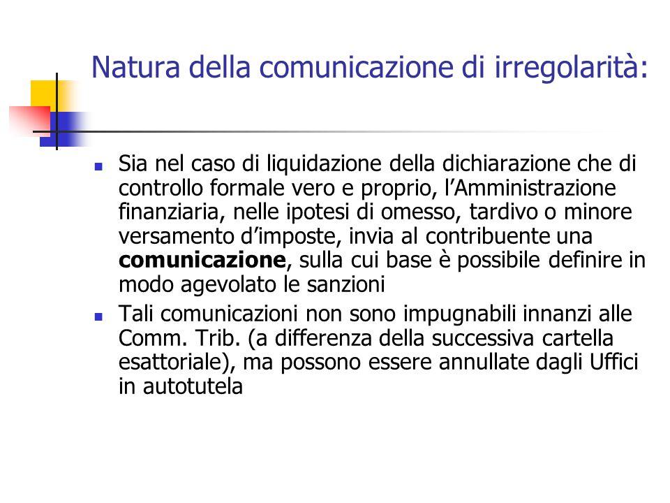 Natura della comunicazione di irregolarità: Sia nel caso di liquidazione della dichiarazione che di controllo formale vero e proprio, l'Amministrazion