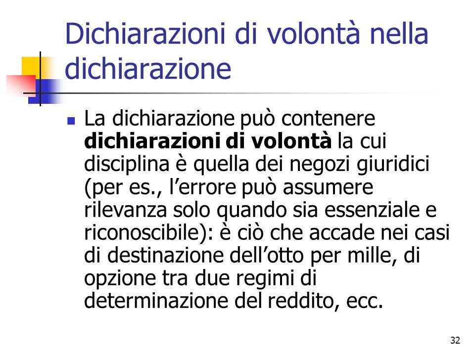 32 Dichiarazioni di volontà nella dichiarazione La dichiarazione può contenere dichiarazioni di volontà la cui disciplina è quella dei negozi giuridic
